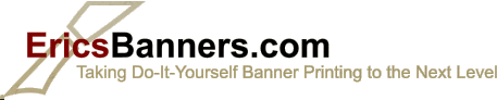 EricsBanners.com Taking Do-It-Yourself Banner Printing to the Next Level